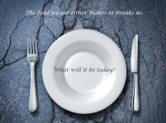 Food makes or breaks us